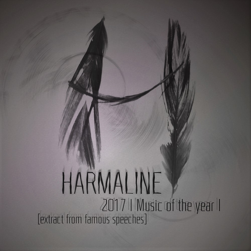 Harmaline | 2017 | Music of the year [extracts from famous speeches]